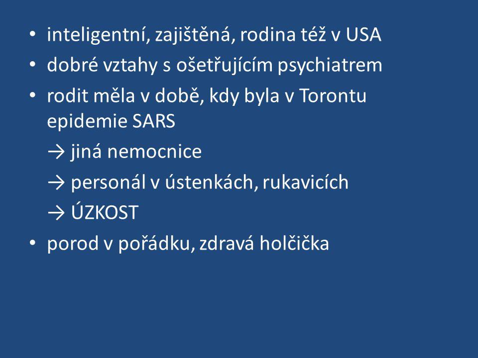 inteligentní, zajištěná, rodina též v USA dobré vztahy s ošetřujícím psychiatrem rodit měla v době, kdy byla v Torontu epidemie SARS → jiná nemocnice