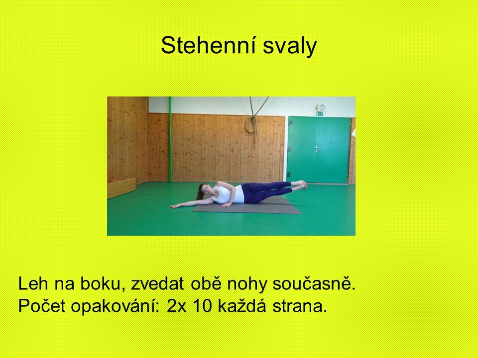 Stehenní svaly Leh na boku, zvedat obě nohy současně. Počet opakování: 2x 10 každá strana.