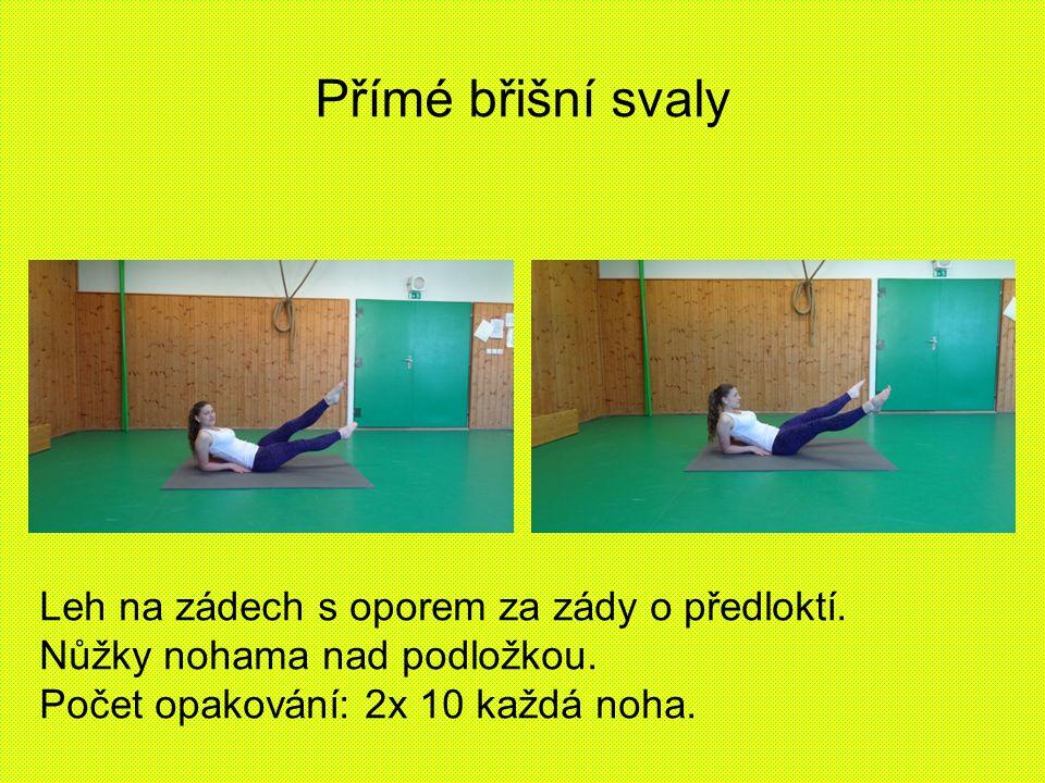 Přímé břišní svaly Leh na zádech s oporem za zády o předloktí. Nůžky nohama nad podložkou. Počet opakování: 2x 10 každá noha.