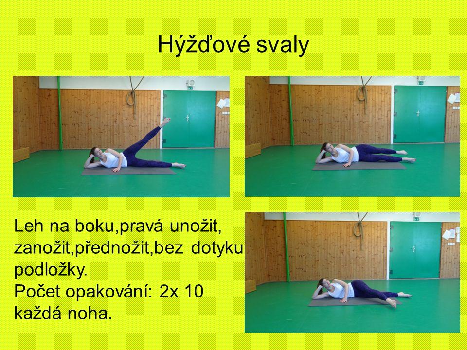 Hýžďové svaly Leh na boku,pravá unožit, zanožit,přednožit,bez dotyku podložky. Počet opakování: 2x 10 každá noha.