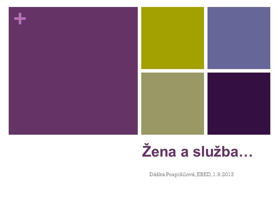 + Ž ena a slu ž ba… Dáška Pospíšilová, EBED, 1.9.2013