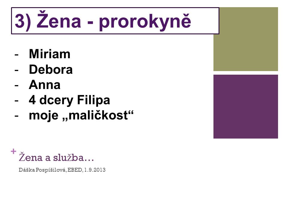 + Ž ena a slu ž ba… Dáška Pospíšilová, EBED, 1.9.2013 4) Žena - modlitebnice -Chana -Anna