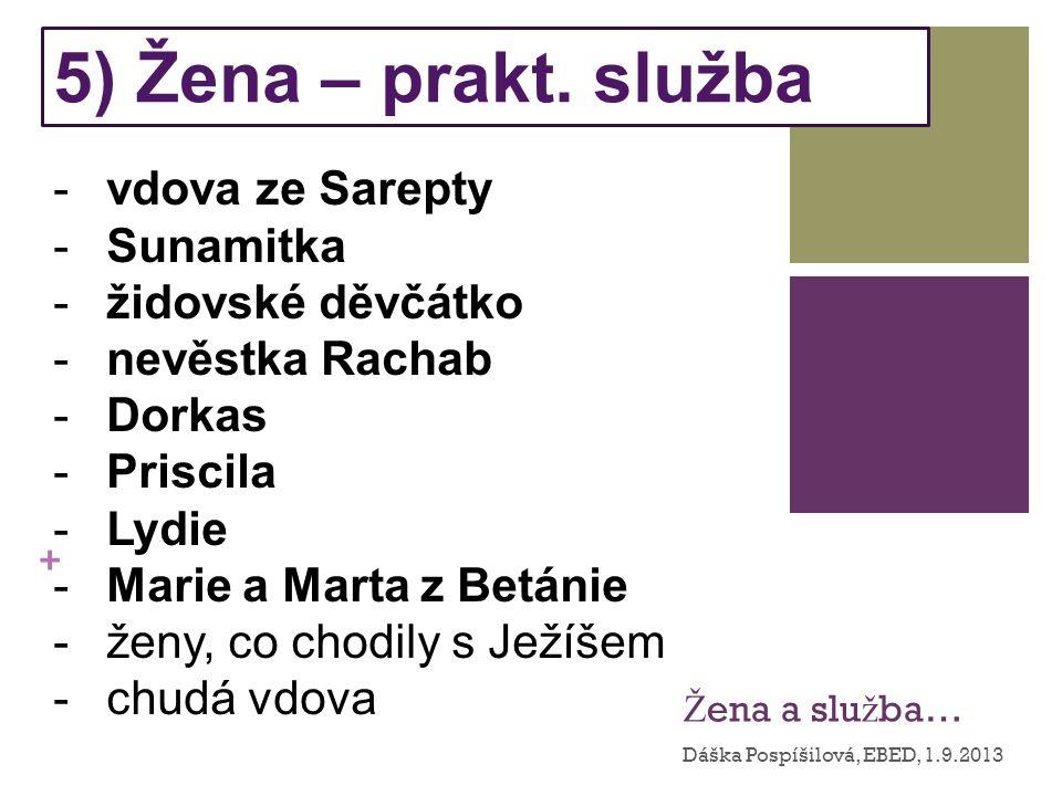 + Ž ena a slu ž ba… Dáška Pospíšilová, EBED, 1.9.2013 5) Žena – prakt.