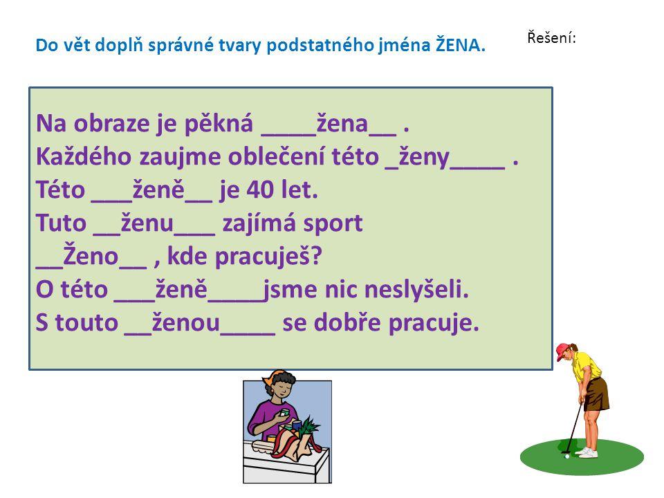 Do vět doplň správné tvary podstatného jména ŽENA.