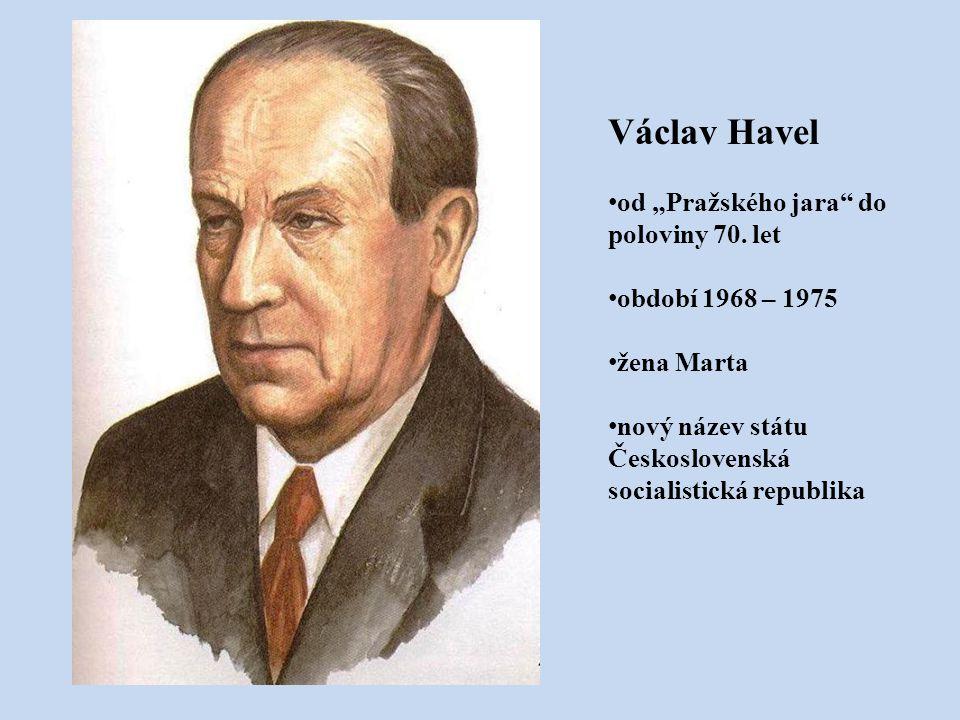 """Václav Havel od """"Pražského jara"""" do poloviny 70. let období 1968 – 1975 žena Marta nový název státu Československá socialistická republika"""