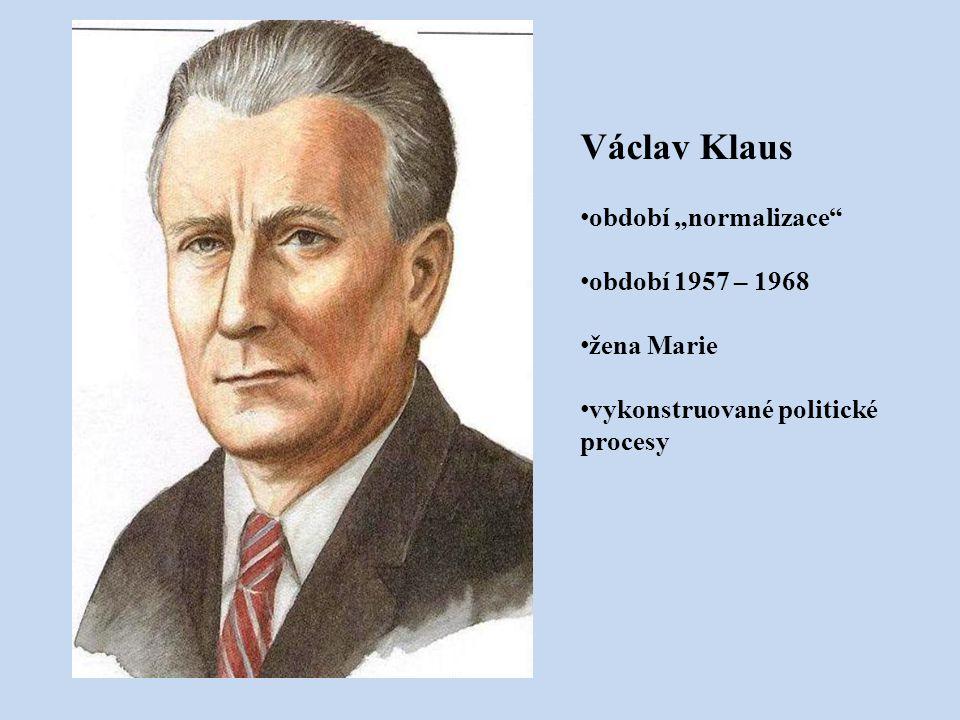 """Václav Klaus období """"normalizace"""" období 1957 – 1968 žena Marie vykonstruované politické procesy"""
