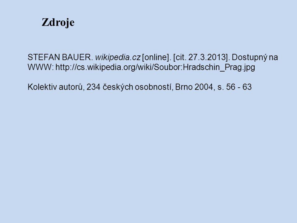 Zdroje STEFAN BAUER. wikipedia.cz [online]. [cit. 27.3.2013]. Dostupný na WWW: http://cs.wikipedia.org/wiki/Soubor:Hradschin_Prag.jpg Kolektiv autorů,