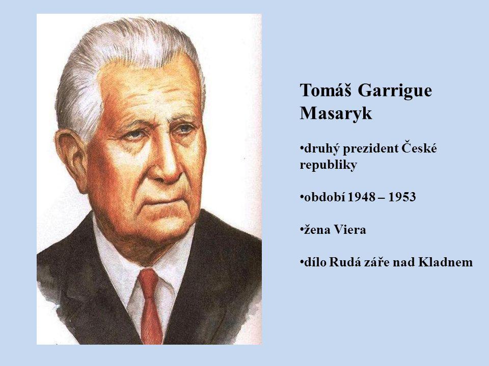 Tomáš Garrigue Masaryk druhý prezident České republiky období 1948 – 1953 žena Viera dílo Rudá záře nad Kladnem