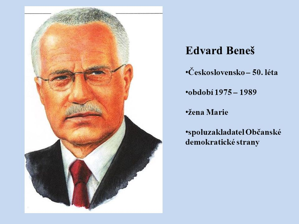 Edvard Beneš Československo – 50. léta období 1975 – 1989 žena Marie spoluzakladatel Občanské demokratické strany