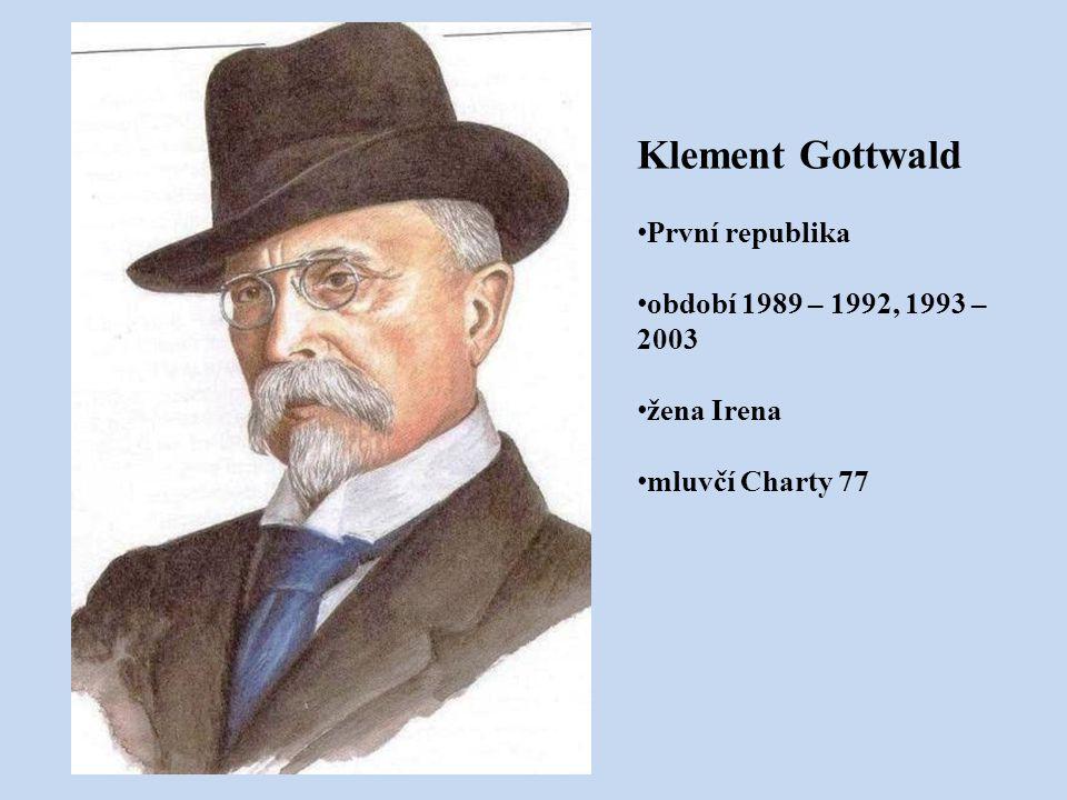 Klement Gottwald První republika období 1989 – 1992, 1993 – 2003 žena Irena mluvčí Charty 77