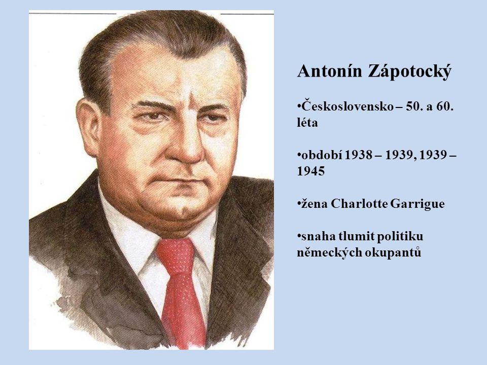 Antonín Zápotocký Československo – 50. a 60. léta období 1938 – 1939, 1939 – 1945 žena Charlotte Garrigue snaha tlumit politiku německých okupantů