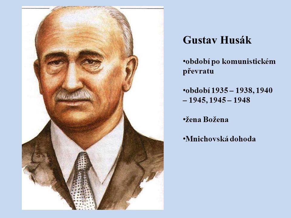 Gustav Husák období po komunistickém převratu období 1935 – 1938, 1940 – 1945, 1945 – 1948 žena Božena Mnichovská dohoda
