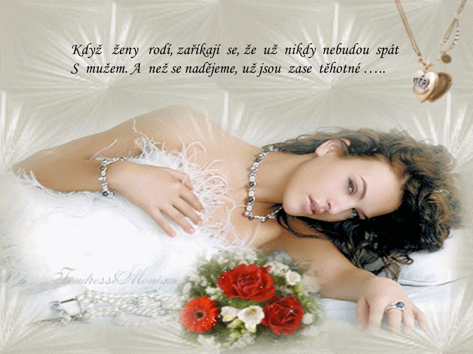 Ideální žena je ta, Která je vám věrná, Zahrnuje vás péčí a něhou, Jako byste byl jejím M i l e n c e m ……