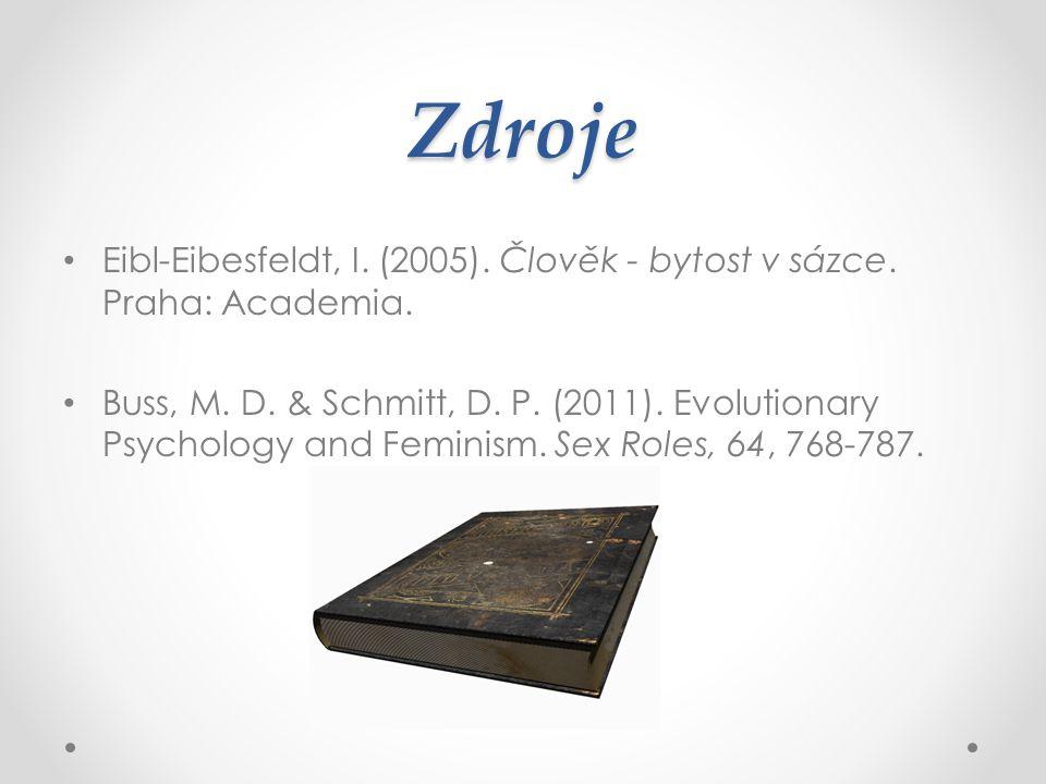 Zdroje Eibl-Eibesfeldt, I. (2005). Člověk - bytost v sázce. Praha: Academia. Buss, M. D. & Schmitt, D. P. (2011). Evolutionary Psychology and Feminism