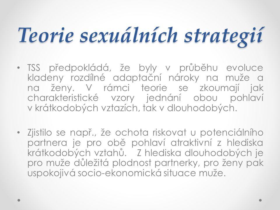 Teorie sexuálních strategií TSS předpokládá, že byly v průběhu evoluce kladeny rozdílné adaptační nároky na muže a na ženy. V rámci teorie se zkoumají