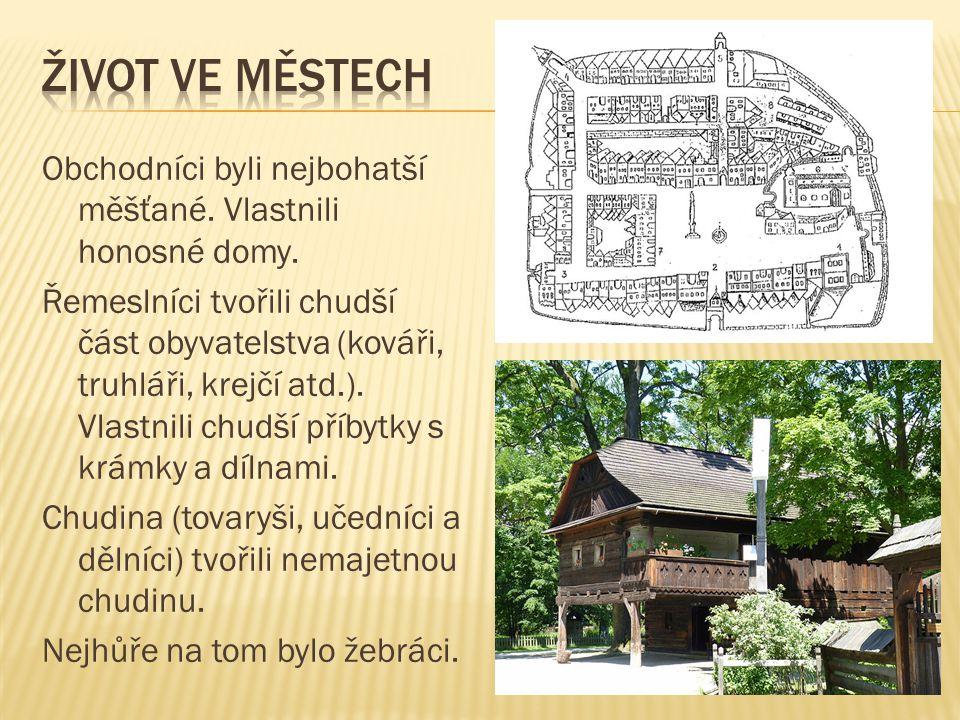 Obchodníci byli nejbohatší měšťané. Vlastnili honosné domy. Řemeslníci tvořili chudší část obyvatelstva (kováři, truhláři, krejčí atd.). Vlastnili chu