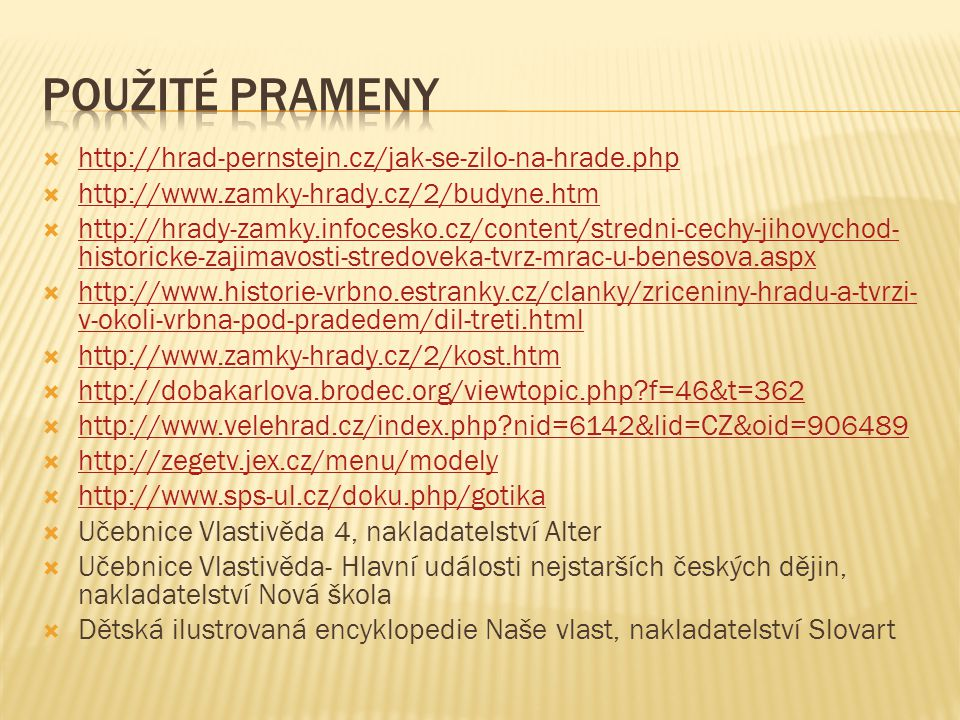  http://hrad-pernstejn.cz/jak-se-zilo-na-hrade.php http://hrad-pernstejn.cz/jak-se-zilo-na-hrade.php  http://www.zamky-hrady.cz/2/budyne.htm http://