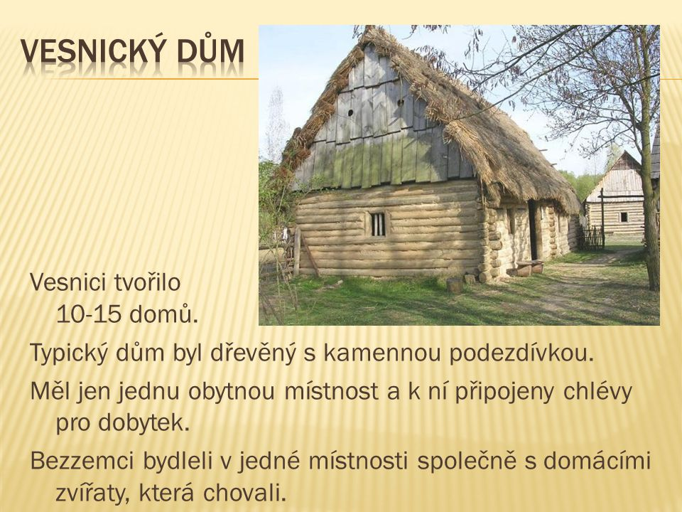 Vesnici tvořilo 10-15 domů. Typický dům byl dřevěný s kamennou podezdívkou. Měl jen jednu obytnou místnost a k ní připojeny chlévy pro dobytek. Bezzem