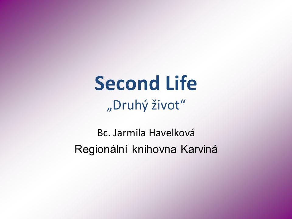 """Second Life """"Druhý život Bc. Jarmila Havelková Regionální knihovna Karviná"""