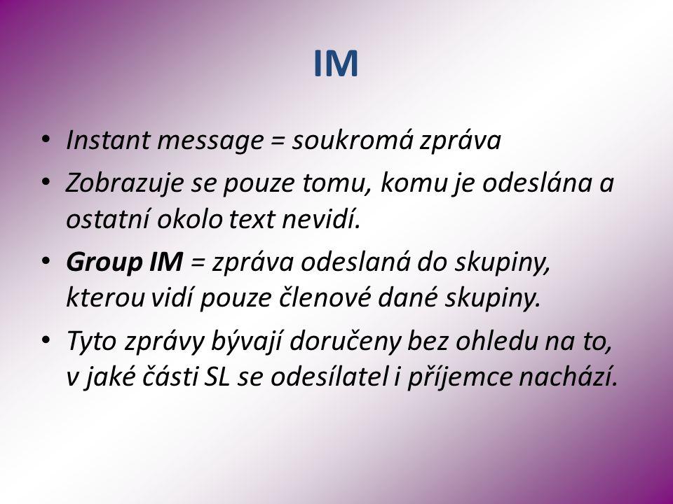 IM Instant message = soukromá zpráva Zobrazuje se pouze tomu, komu je odeslána a ostatní okolo text nevidí.