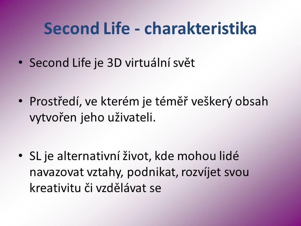 Second Life - charakteristika Second Life je 3D virtuální svět Prostředí, ve kterém je téměř veškerý obsah vytvořen jeho uživateli.
