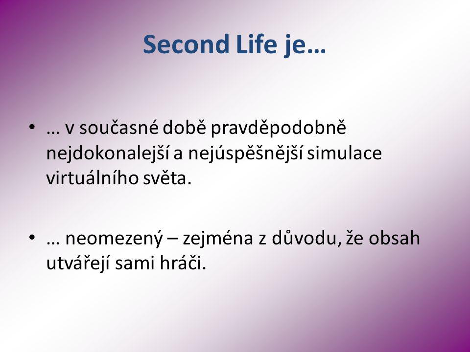 Second Life je… … v současné době pravděpodobně nejdokonalejší a nejúspěšnější simulace virtuálního světa.