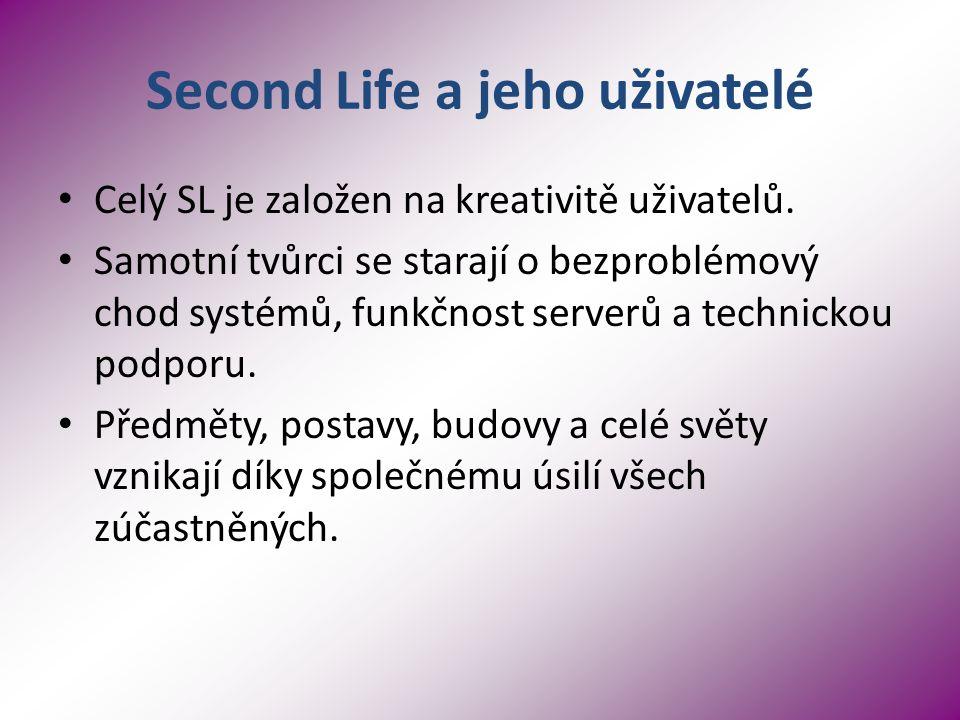 Second Life a jeho uživatelé Celý SL je založen na kreativitě uživatelů.