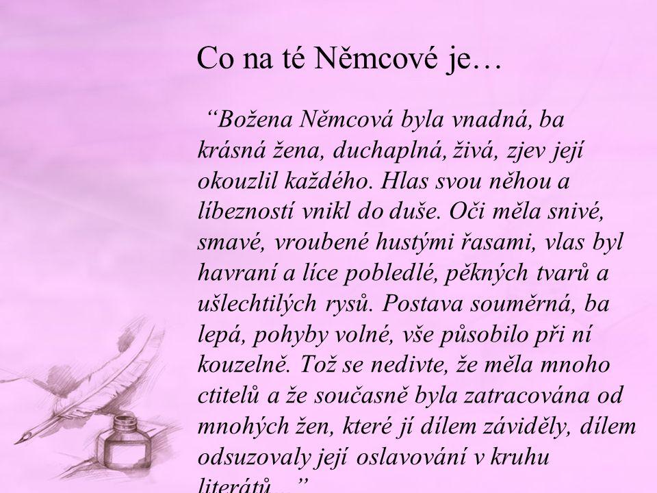"""Co na té Němcové je… """"Božena Němcová byla vnadná, ba krásná žena, duchaplná, živá, zjev její okouzlil každého. Hlas svou něhou a líbezností vnikl do d"""