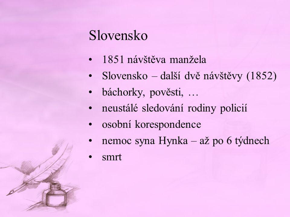 Slovensko 1851 návštěva manžela Slovensko – další dvě návštěvy (1852) báchorky, pověsti, … neustálé sledování rodiny policií osobní korespondence nemo