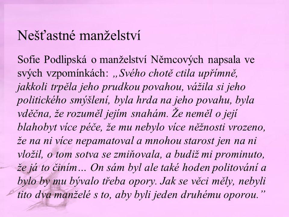 """Nešťastné manželství Sofie Podlipská o manželství Němcových napsala ve svých vzpomínkách: """"Svého chotě ctila upřímně, jakkoli trpěla jeho prudkou pova"""