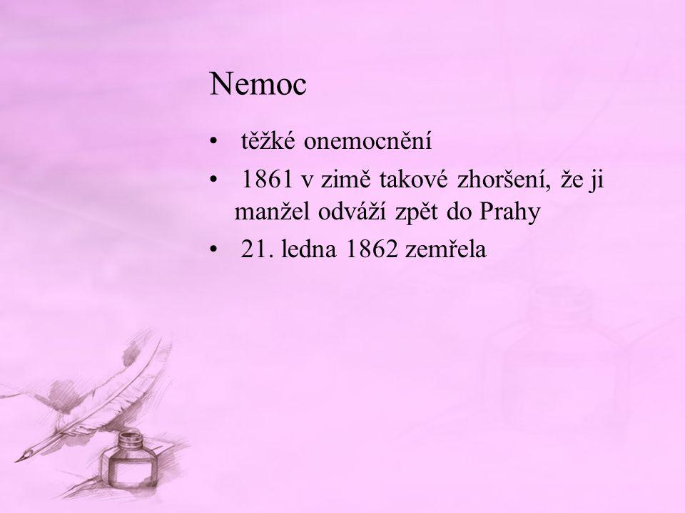 Nemoc těžké onemocnění 1861 v zimě takové zhoršení, že ji manžel odváží zpět do Prahy 21. ledna 1862 zemřela