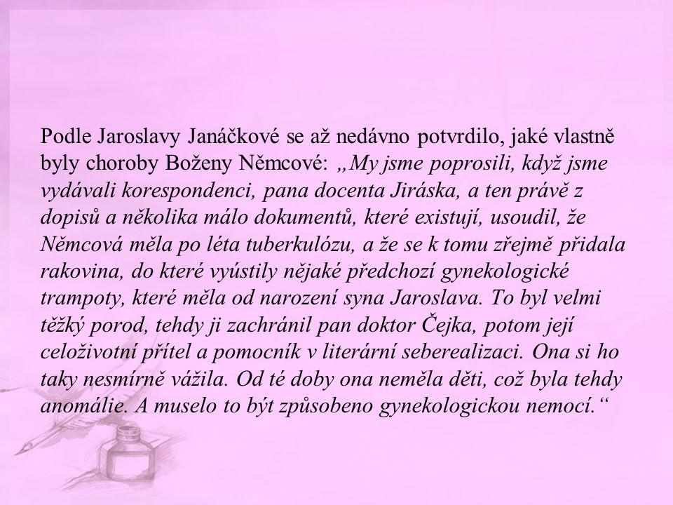 """Podle Jaroslavy Janáčkové se až nedávno potvrdilo, jaké vlastně byly choroby Boženy Němcové: """"My jsme poprosili, když jsme vydávali korespondenci, pan"""