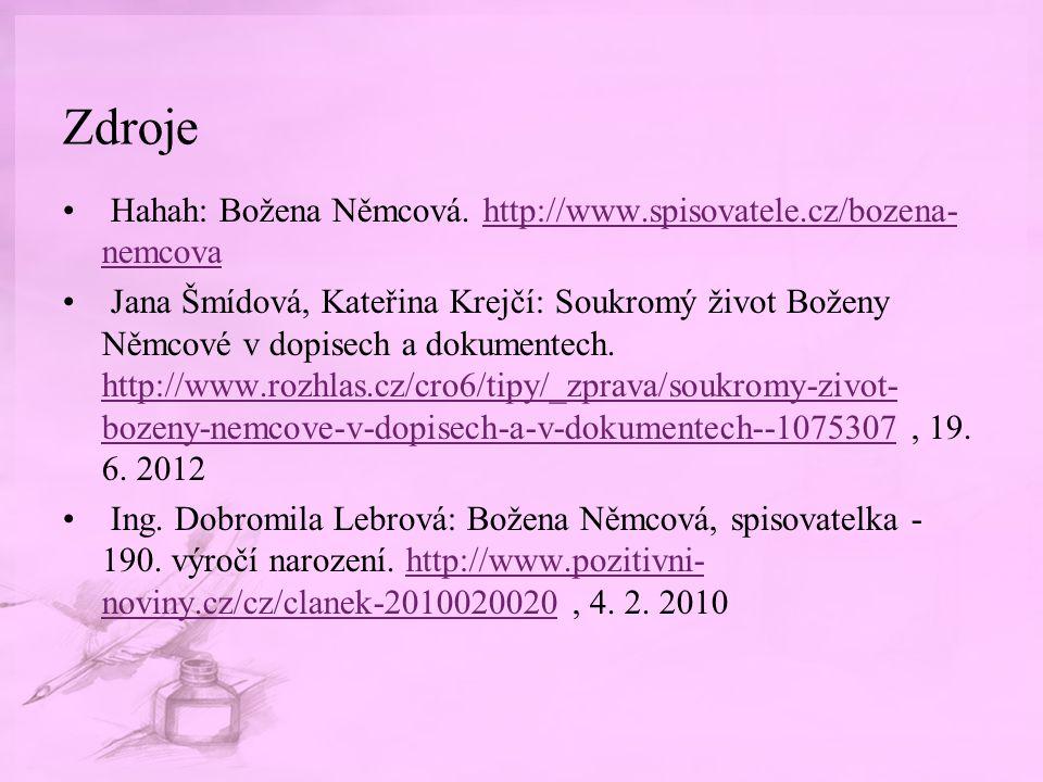 Zdroje Hahah: Božena Němcová. http://www.spisovatele.cz/bozena- nemcovahttp://www.spisovatele.cz/bozena- nemcova Jana Šmídová, Kateřina Krejčí: Soukro