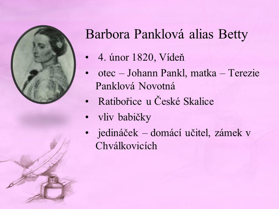 Barbora Panklová alias Betty 4. únor 1820, Vídeň otec – Johann Pankl, matka – Terezie Panklová Novotná Ratibořice u České Skalice vliv babičky jedináč