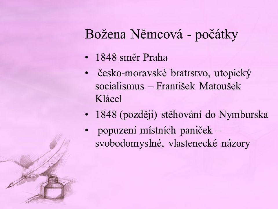 Božena Němcová - počátky 1848 směr Praha česko-moravské bratrstvo, utopický socialismus – František Matoušek Klácel 1848 (později) stěhování do Nymbur