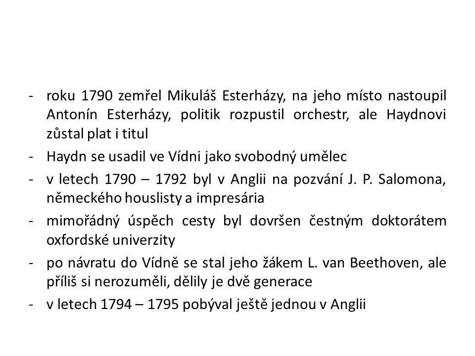-roku 1790 zemřel Mikuláš Esterházy, na jeho místo nastoupil Antonín Esterházy, politik rozpustil orchestr, ale Haydnovi zůstal plat i titul -Haydn se