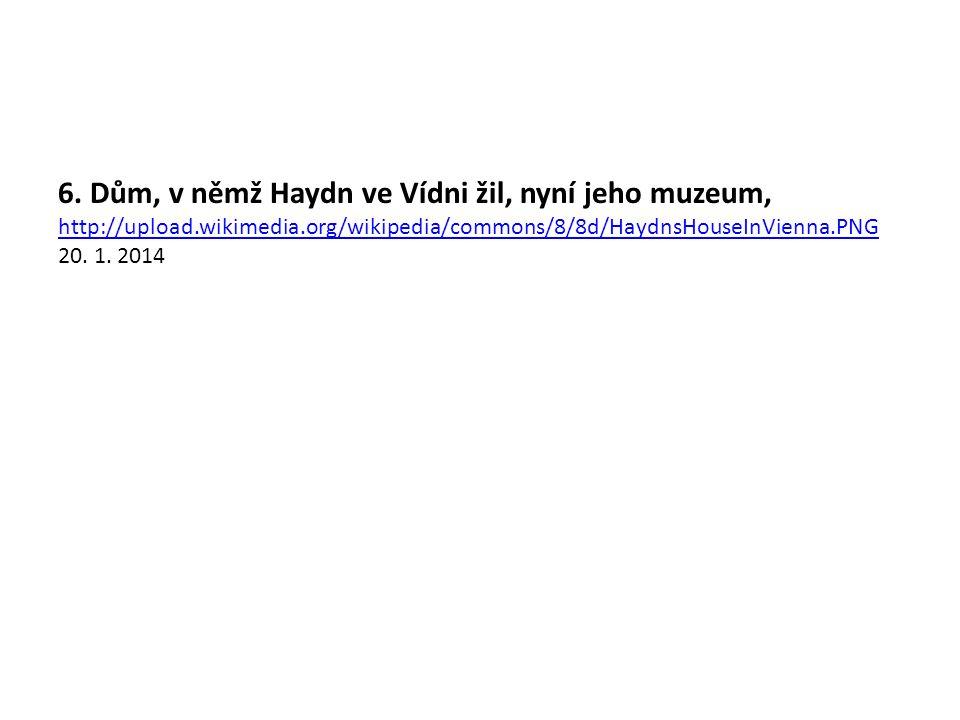 6. Dům, v němž Haydn ve Vídni žil, nyní jeho muzeum, http://upload.wikimedia.org/wikipedia/commons/8/8d/HaydnsHouseInVienna.PNG 20. 1. 2014 http://upl