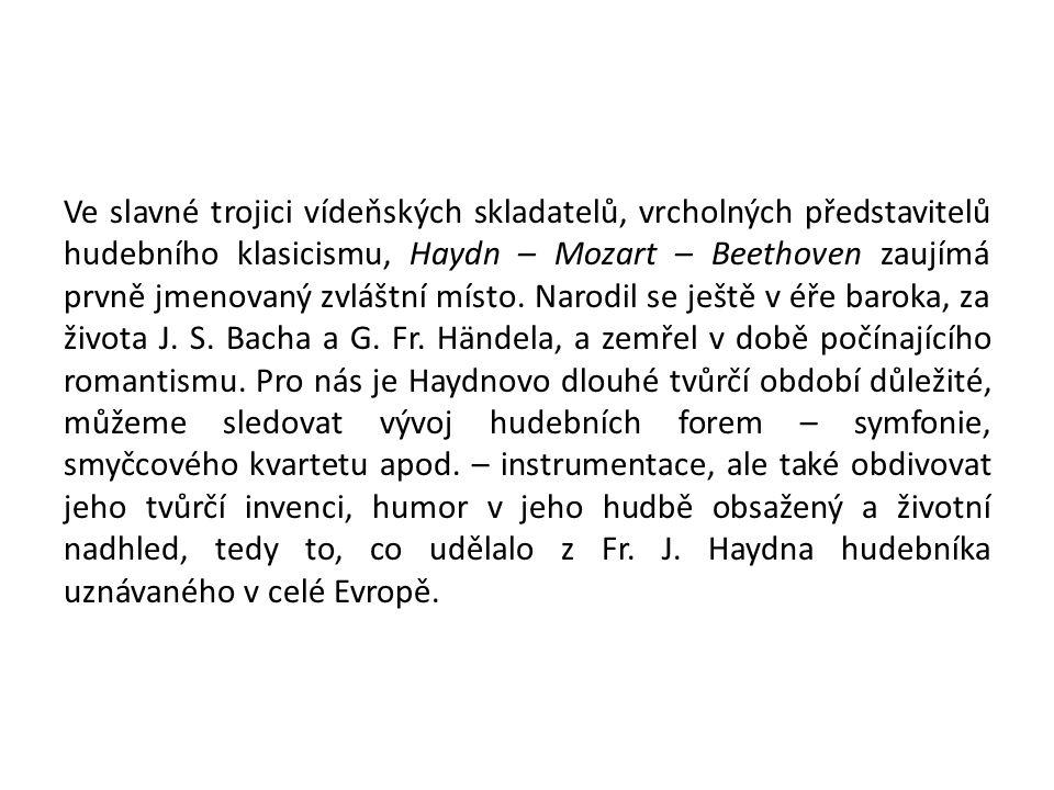 Ve slavné trojici vídeňských skladatelů, vrcholných představitelů hudebního klasicismu, Haydn – Mozart – Beethoven zaujímá prvně jmenovaný zvláštní mí