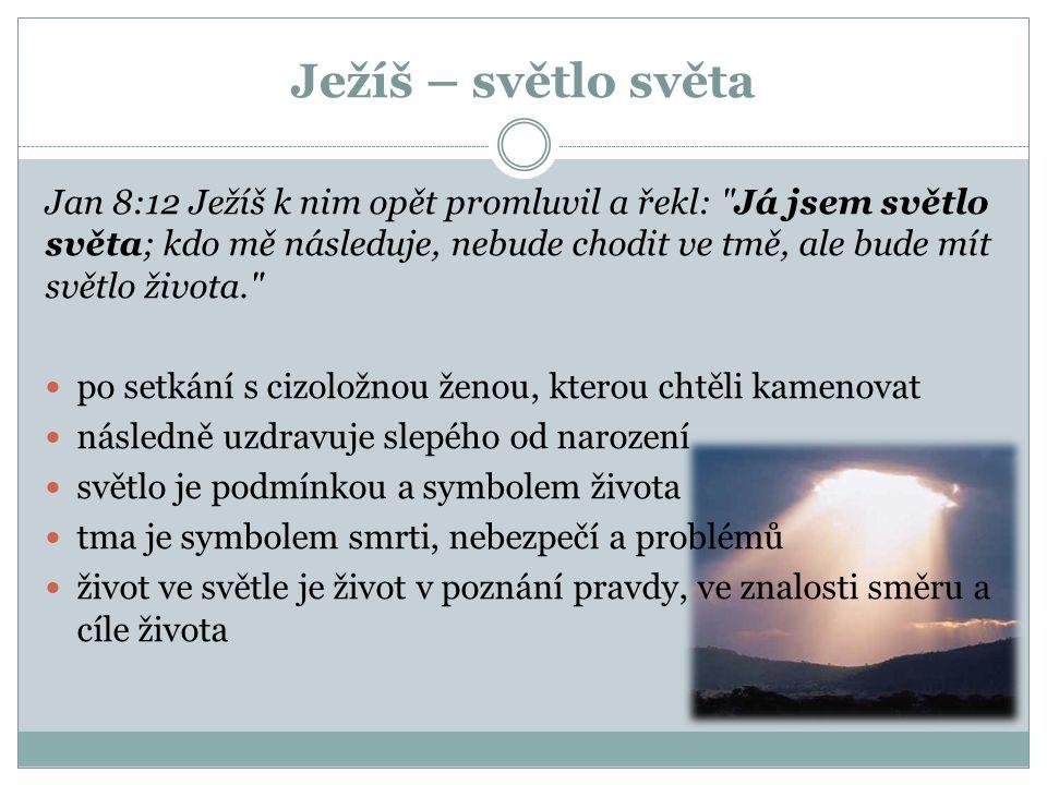 Ježíš – světlo světa Jan 8:12 Ježíš k nim opět promluvil a řekl: