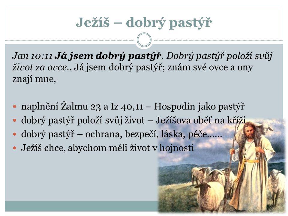 Ježíš – dobrý pastýř Jan 10:11 Já jsem dobrý pastýř. Dobrý pastýř položí svůj život za ovce.. Já jsem dobrý pastýř; znám své ovce a ony znají mne, nap