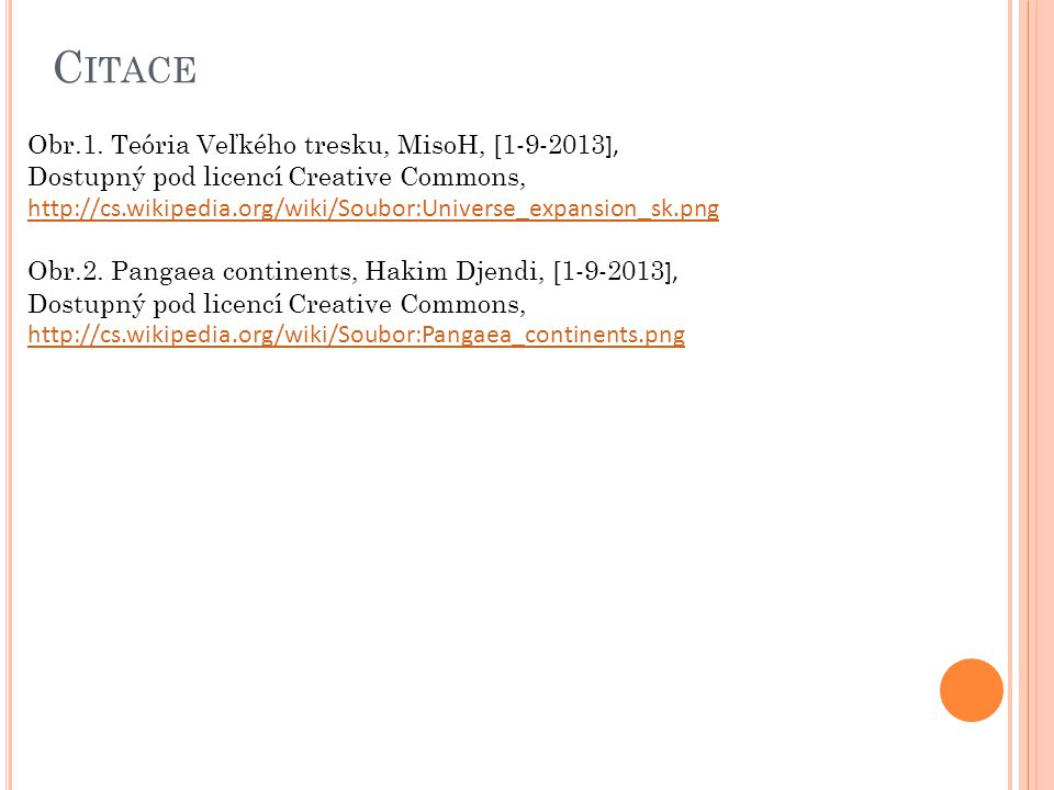 C ITACE Obr.1. Teória Veľkého tresku, MisoH, [1-9-2013 ], Dostupný pod licencí Creative Commons, http://cs.wikipedia.org/wiki/Soubor:Universe_expansio