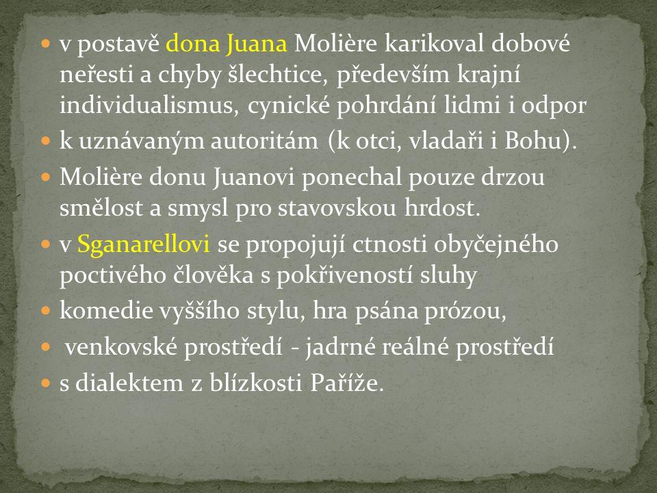 v postavě dona Juana Molière karikoval dobové neřesti a chyby šlechtice, především krajní individualismus, cynické pohrdání lidmi i odpor k uznávaným autoritám (k otci, vladaři i Bohu).
