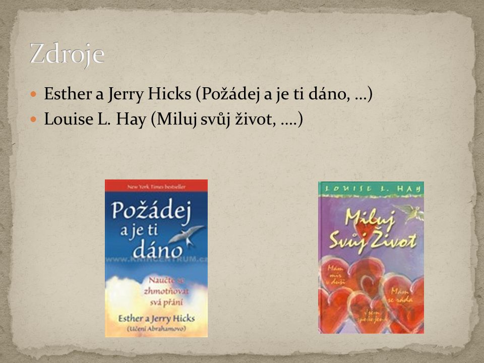 Esther a Jerry Hicks (Požádej a je ti dáno, …) Louise L. Hay (Miluj svůj život, ….)