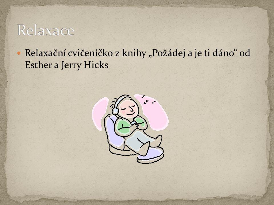"Relaxační cvičeníčko z knihy ""Požádej a je ti dáno"" od Esther a Jerry Hicks"