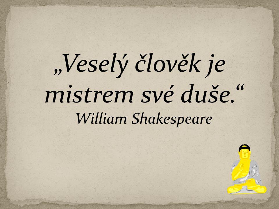 """""""Veselý člověk je mistrem své duše."""" William Shakespeare"""