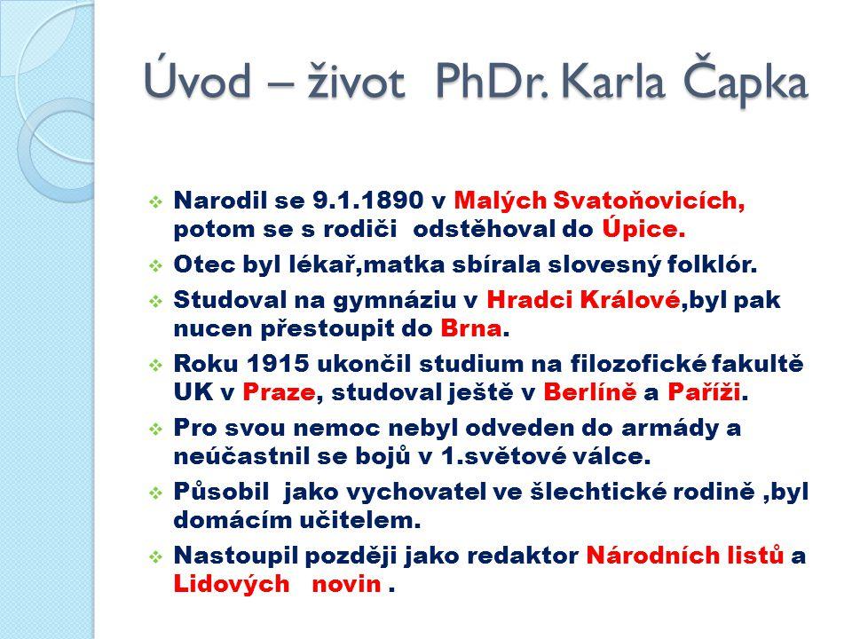 Úvod – život PhDr. Karla Čapka  Narodil se 9.1.1890 v Malých Svatoňovicích, potom se s rodiči odstěhoval do Úpice.  Otec byl lékař,matka sbírala slo