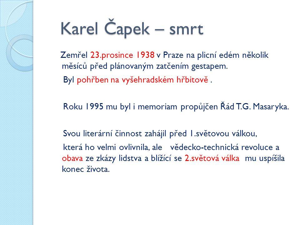 Karel Čapek – smrt Karel Čapek – smrt Zemřel 23.prosince 1938 v Praze na plicní edém několik měsíců před plánovaným zatčením gestapem. Byl pohřben na