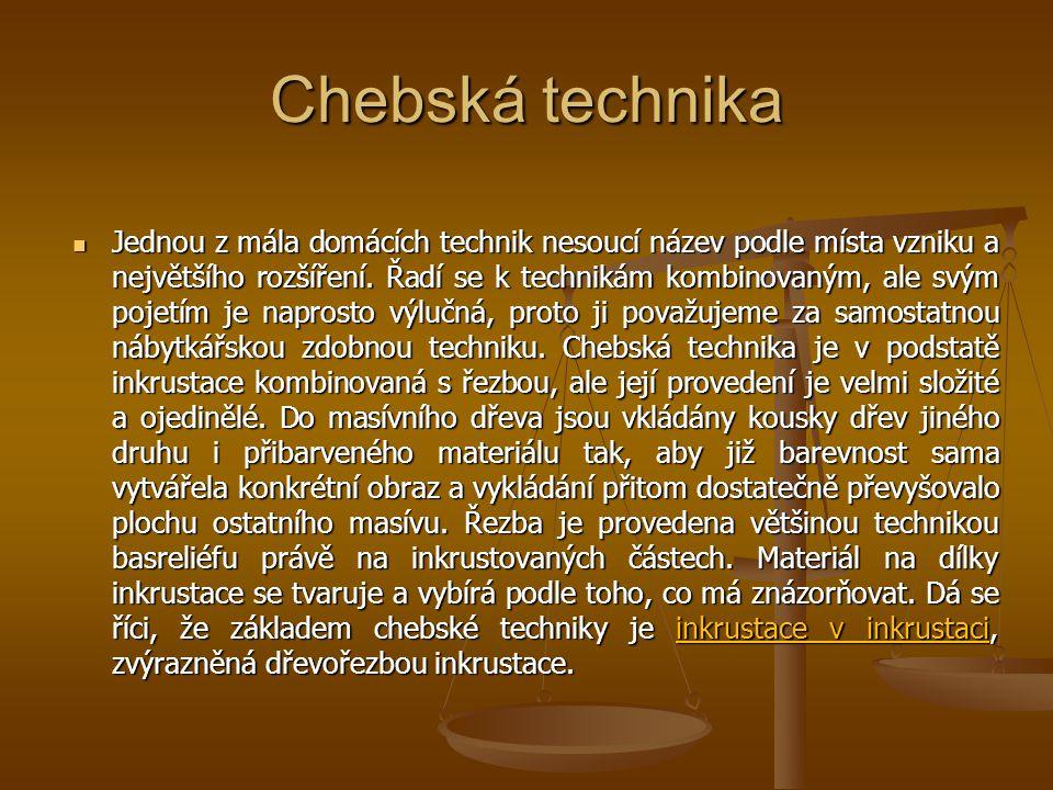 Chebská technika Jednou z mála domácích technik nesoucí název podle místa vzniku a největšího rozšíření. Řadí se k technikám kombinovaným, ale svým po