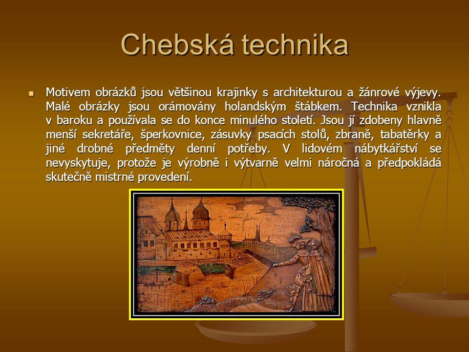 Chebská technika Motivem obrázků jsou většinou krajinky s architekturou a žánrové výjevy. Malé obrázky jsou orámovány holandským štábkem. Technika vzn