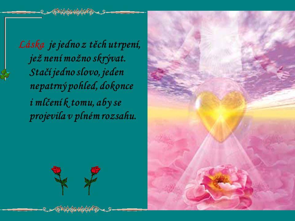 Láska je trpělivá, laskavá, nezávidí, láska se nevychloubá a není domýšlivá. Láska nejedná nečestně, nehledá svůj prospěch, nepočítá křivdy. Nemá rado